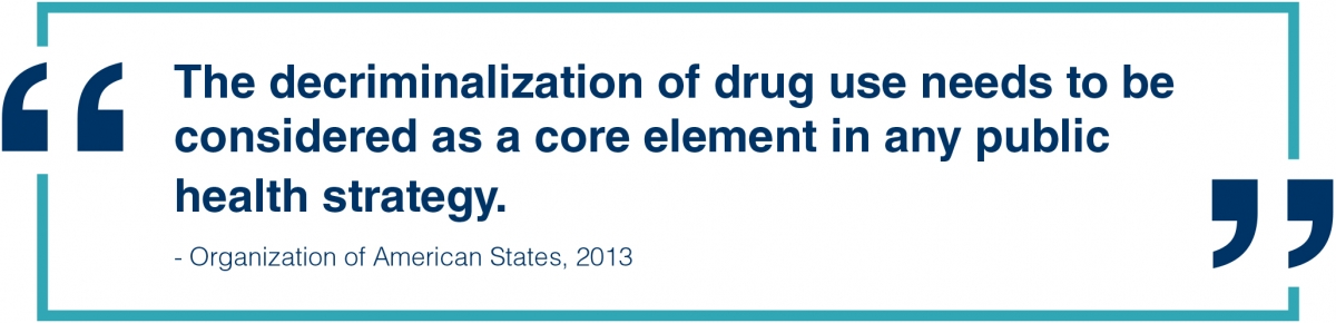 The decriminalization of drug use needs to be considered as a core element in any public health strategy. --Organization of American States, 2013